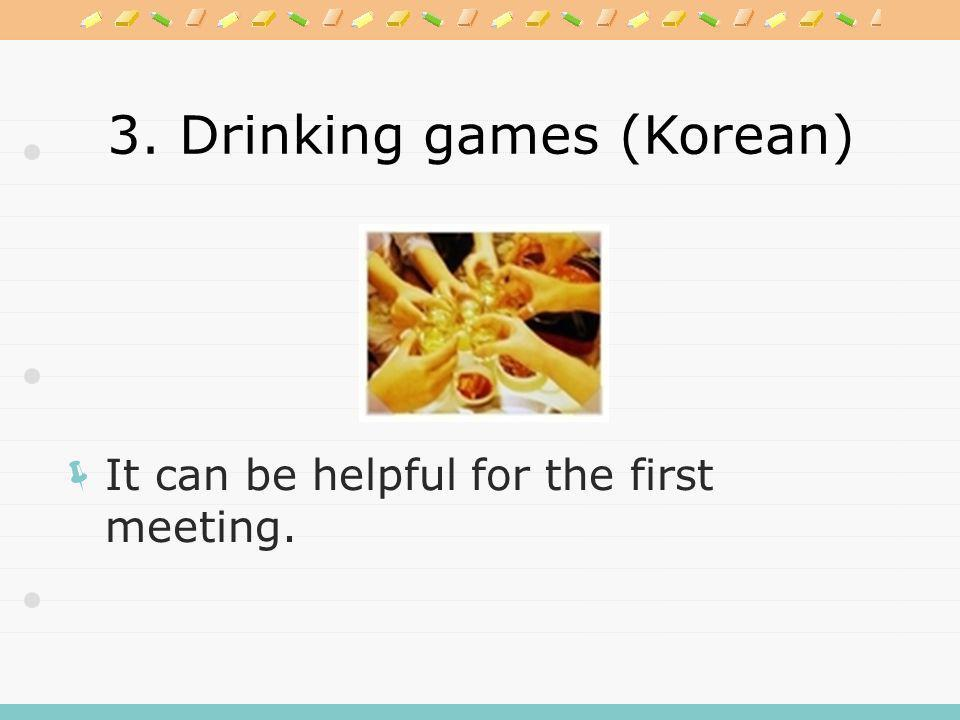 3. Drinking games (Korean) There are many drinking games in Korea.