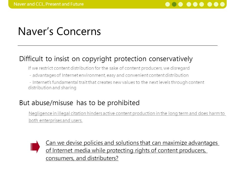 Navers Concerns Naver and CCL, Present and Future If we restrict content distribution for the sake of content producers, we disregard - advantages of