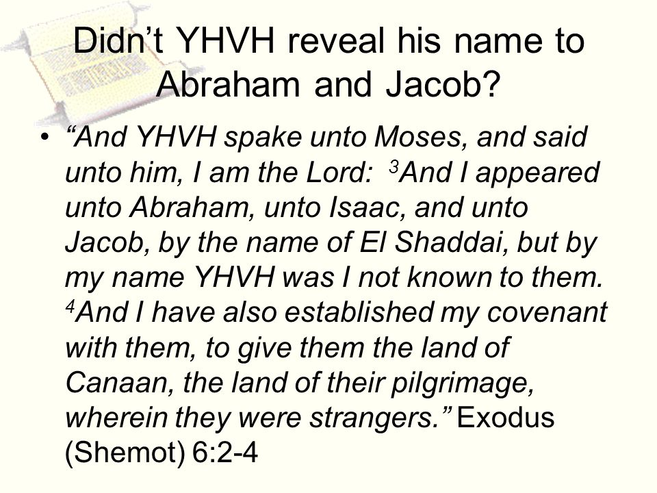 Didnt YHVH reveal his name to Abraham and Jacob.