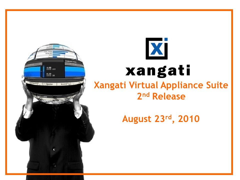 Xangati Virtual Appliance Suite 2 nd Release August 23 rd, 2010