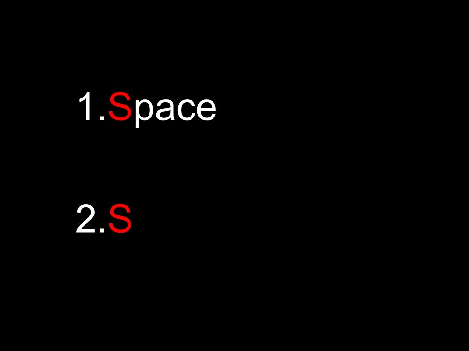 1.Space 2.S