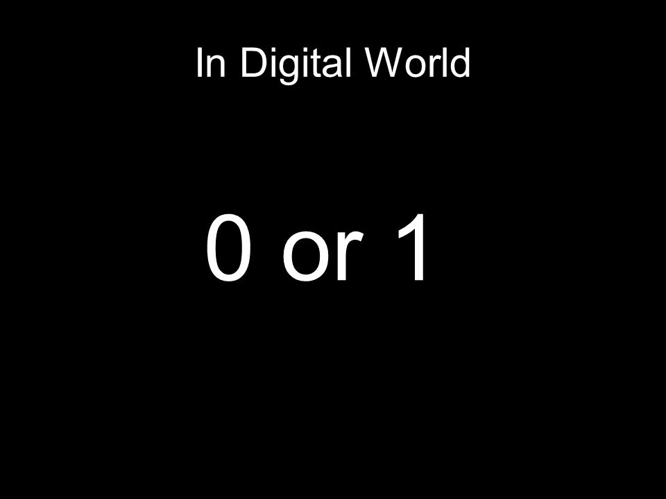 In Digital World 0 or 1