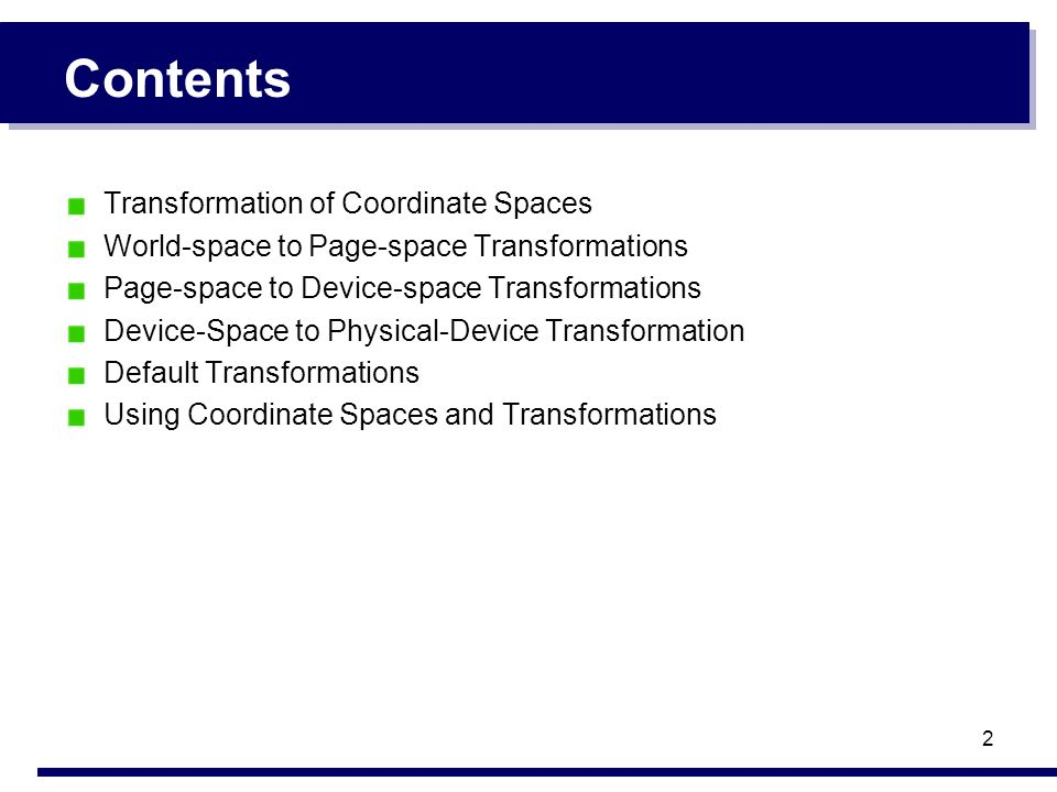 2 Contents Transformation of Coordinate Spaces World-space to Page-space Transformations Page-space to Device-space Transformations Device-Space to Physical-Device Transformation Default Transformations Using Coordinate Spaces and Transformations