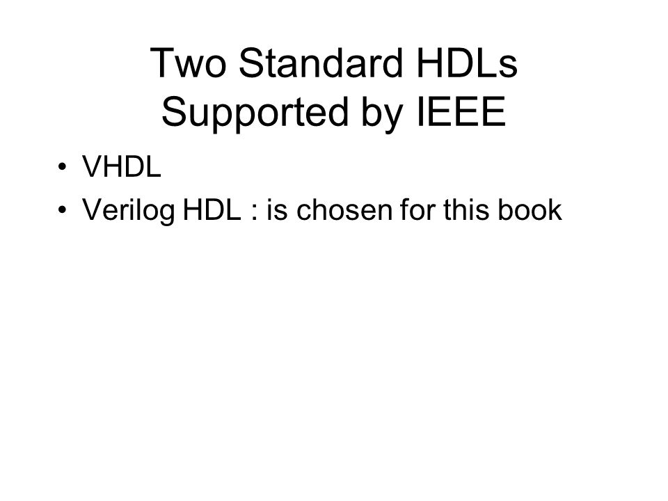 Two Standard HDLs Supported by IEEE VHDL Verilog HDL : is chosen for this book