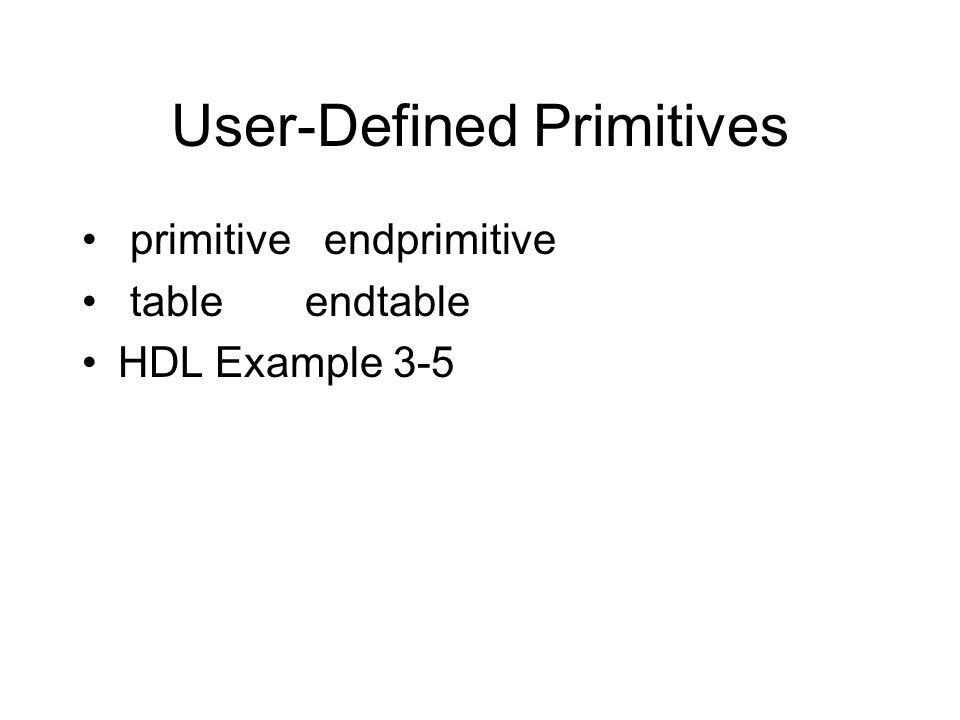 User-Defined Primitives primitive endprimitive table endtable HDL Example 3-5