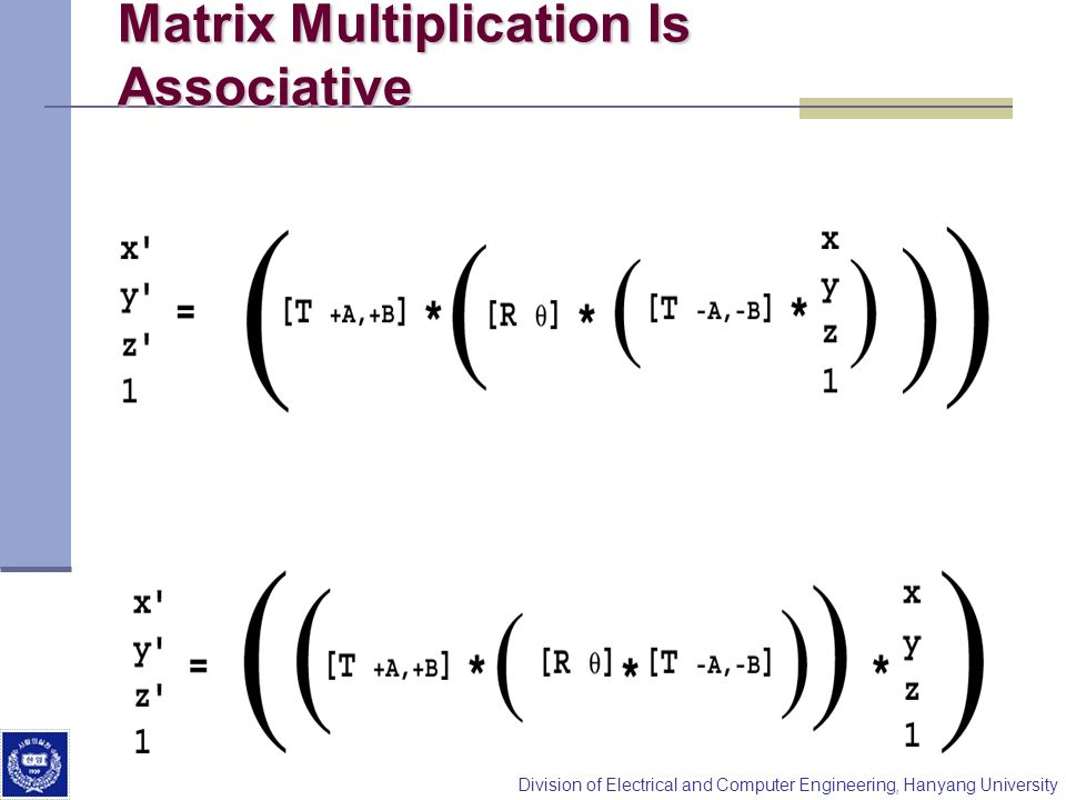 Division of Electrical and Computer Engineering, Hanyang University Matrix Multiplication Is Associative