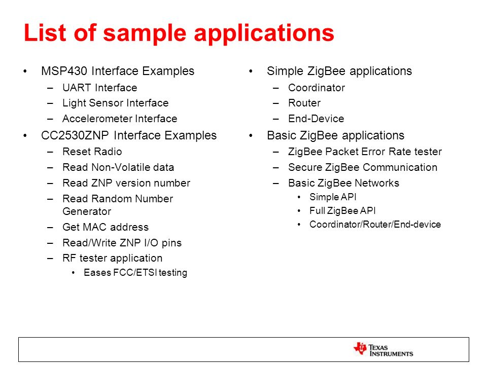 List of sample applications MSP430 Interface Examples –UART Interface –Light Sensor Interface –Accelerometer Interface CC2530ZNP Interface Examples –R