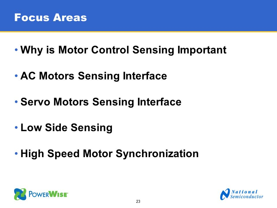 23 Focus Areas Why is Motor Control Sensing Important AC Motors Sensing Interface Servo Motors Sensing Interface Low Side Sensing High Speed Motor Syn