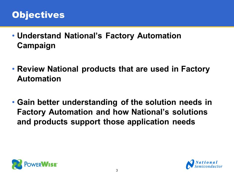 33 Objectives Understand Nationals Factory Automation Campaign Review National products that are used in Factory Automation Gain better understanding
