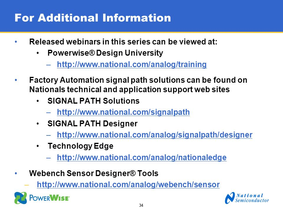 34 For Additional Information Released webinars in this series can be viewed at: Powerwise® Design University –http://www.national.com/analog/training