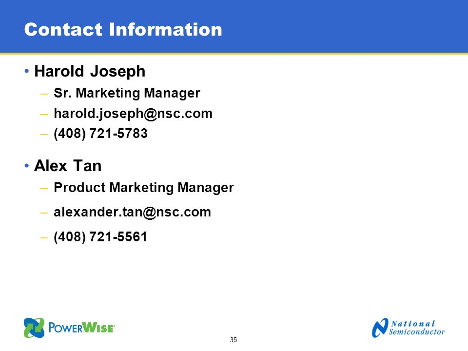 35 Contact Information Harold Joseph –Sr. Marketing Manager –harold.joseph@nsc.com –(408) 721-5783 Alex Tan –Product Marketing Manager –alexander.tan@
