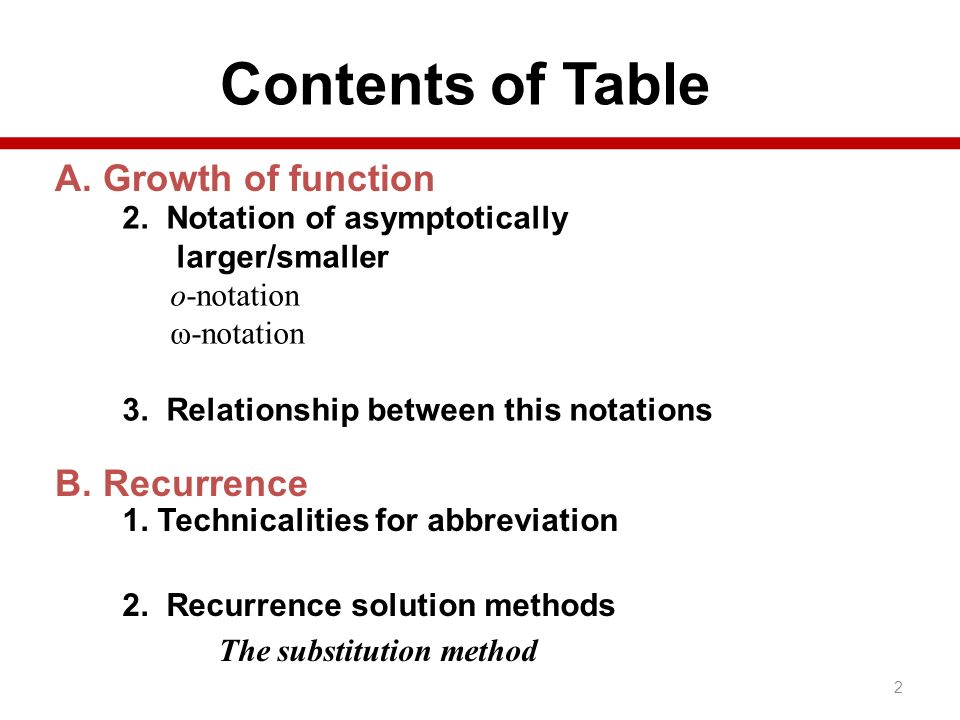 Contents of Table 1. Technicalities for abbreviation 2. Recurrence solution methods The substitution method 2 2. Notation of asymptotically larger/sma