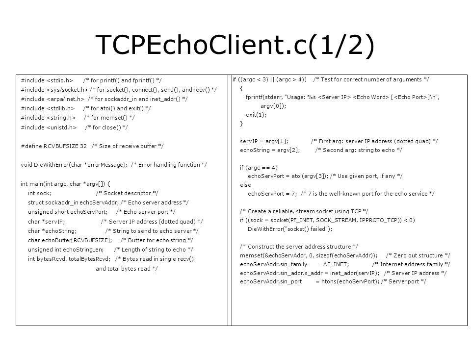 TCPEchoClient.c(1/2) #include /* for printf() and fprintf() */ #include /* for socket(), connect(), send(), and recv() */ #include /* for sockaddr_in