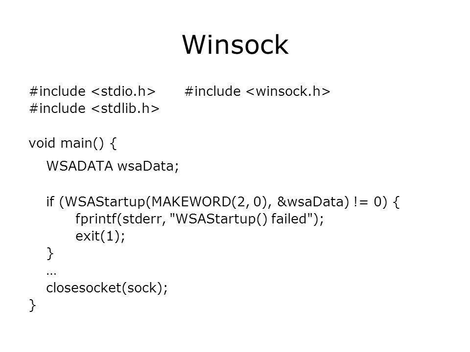 Winsock #include #include #include void main() { WSADATA wsaData; if (WSAStartup(MAKEWORD(2, 0), &wsaData) != 0) { fprintf(stderr, WSAStartup() failed ); exit(1); } … closesocket(sock); }