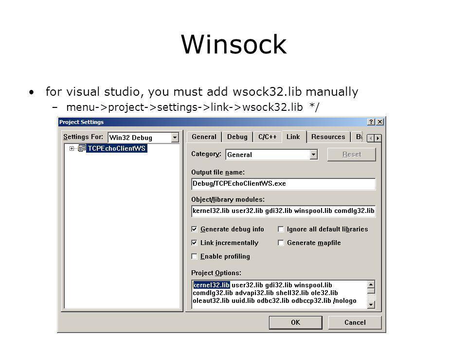 Winsock for visual studio, you must add wsock32.lib manually –menu->project->settings->link->wsock32.lib */