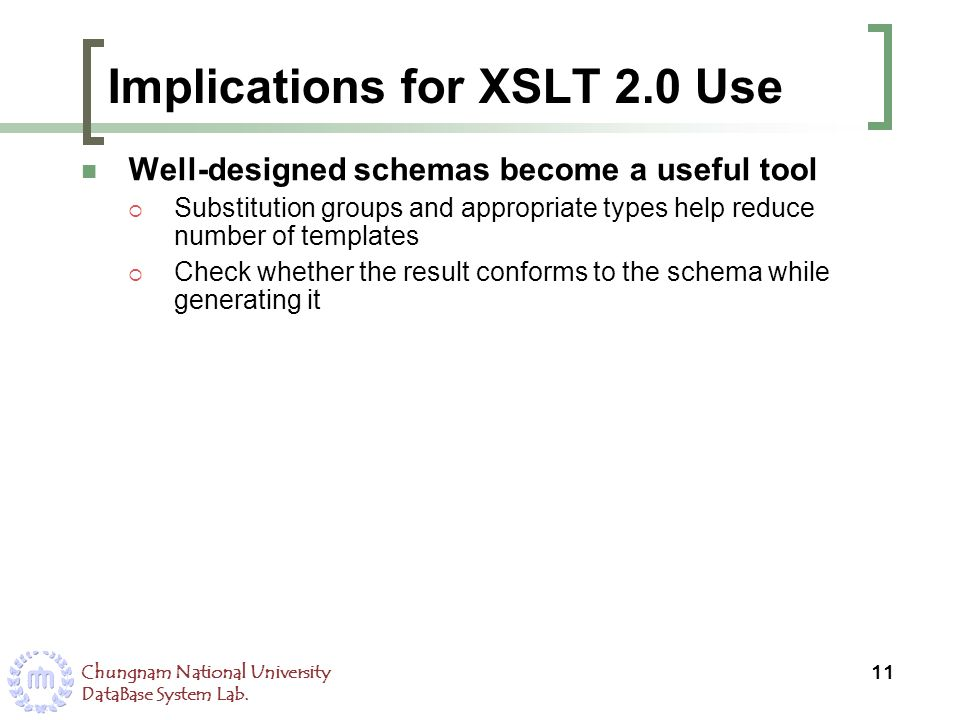 Chungnam National University DataBase System Lab. Implications for XSLT 2.0 Use Well-designed schemas become a useful tool Substitution groups and app