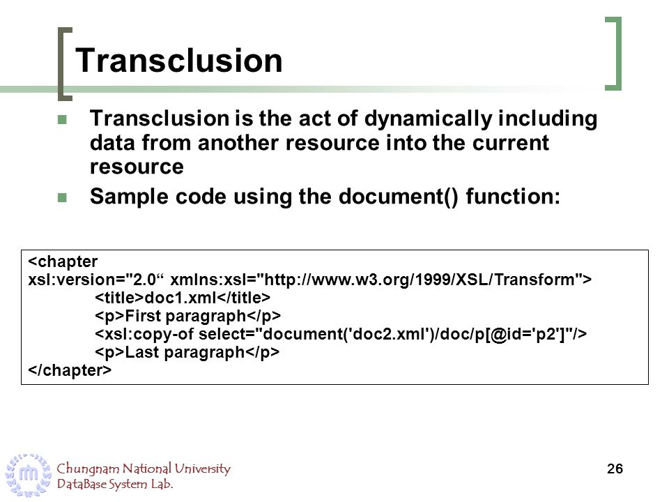 Chungnam National University DataBase System Lab. Transclusion Transclusion is the act of dynamically including data from another resource into the cu