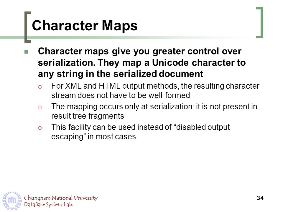 Chungnam National University DataBase System Lab. Character Maps Character maps give you greater control over serialization. They map a Unicode charac