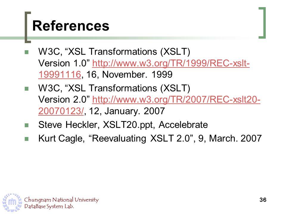 Chungnam National University DataBase System Lab. References W3C, XSL Transformations (XSLT) Version 1.0 http://www.w3.org/TR/1999/REC-xslt- 19991116,