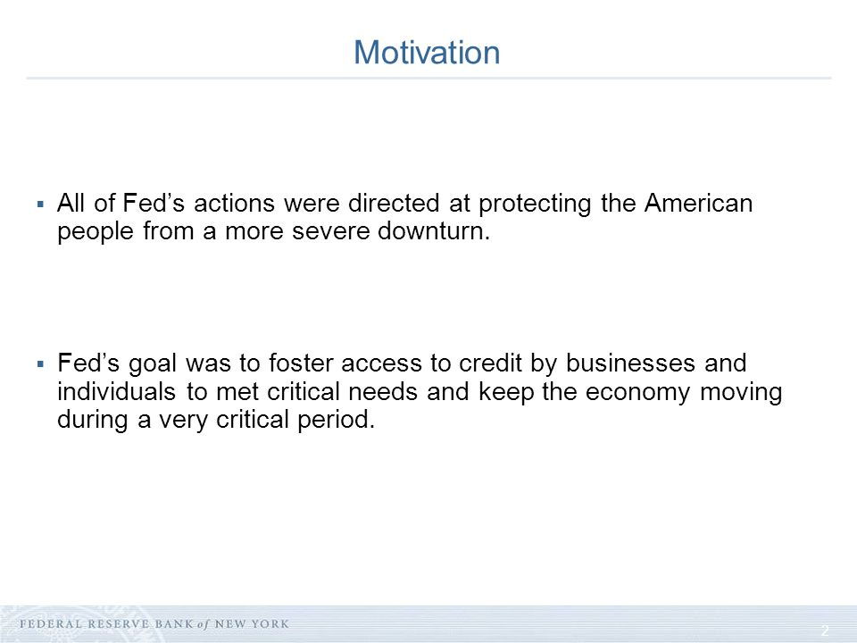 2 Motivation All of Feds actions were directed at protecting the American people from a more severe downturn.