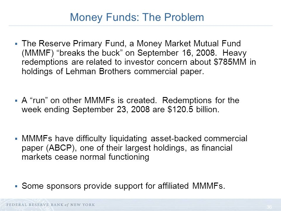 36 Money Funds: The Problem The Reserve Primary Fund, a Money Market Mutual Fund (MMMF) breaks the buck on September 16, 2008.