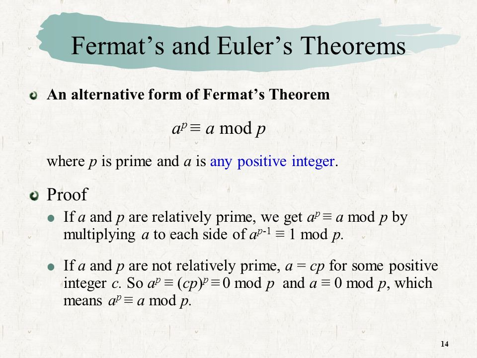 14 Fermats and Eulers Theorems An alternative form of Fermats Theorem a p a mod p where p is prime and a is any positive integer.