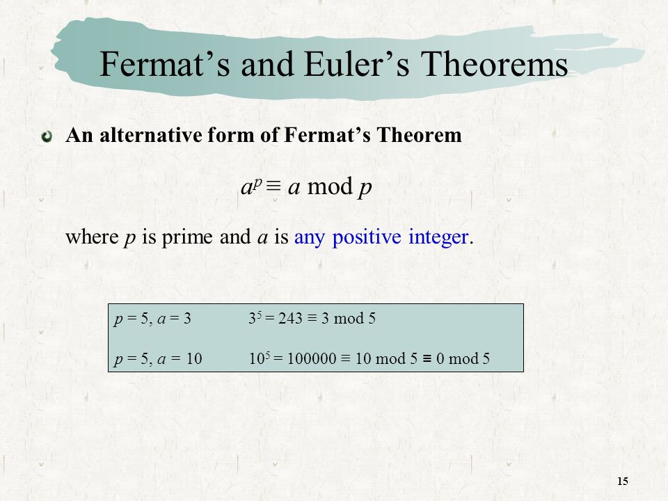 15 Fermats and Eulers Theorems An alternative form of Fermats Theorem a p a mod p where p is prime and a is any positive integer.