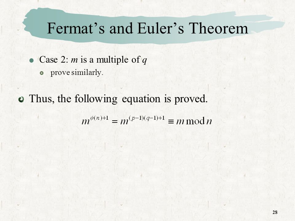28 Fermats and Eulers Theorem Case 2: m is a multiple of q prove similarly.