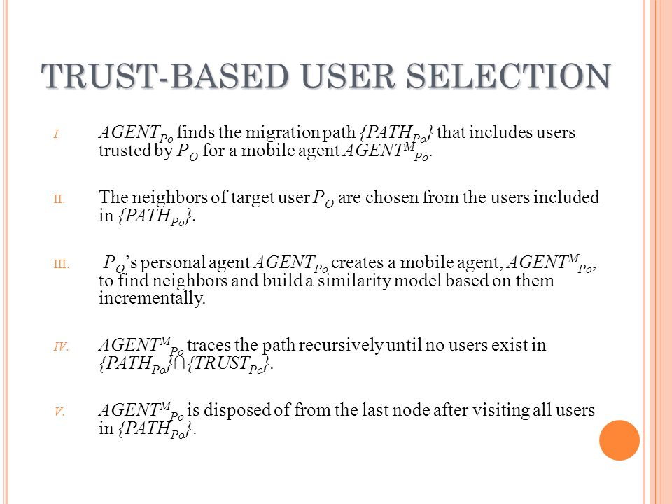 T RUST - BASED U SER S ELECTION The Advogato maximum flow algorithm Discover which users are trusted by credible members of an online community and which are not.