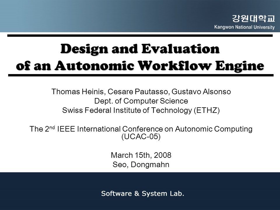 Design and Evaluation of an Autonomic Workflow Engine Thomas Heinis, Cesare Pautasso, Gustavo Alsonso Dept.