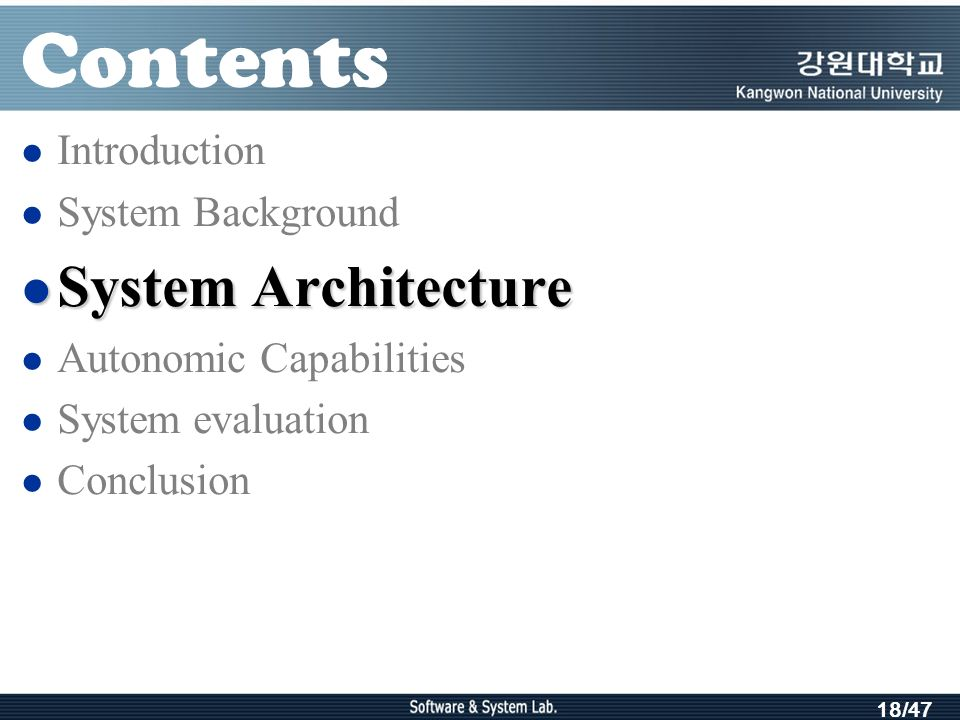 18/47 Contents Introduction System Background System Architecture System Architecture Autonomic Capabilities System evaluation Conclusion