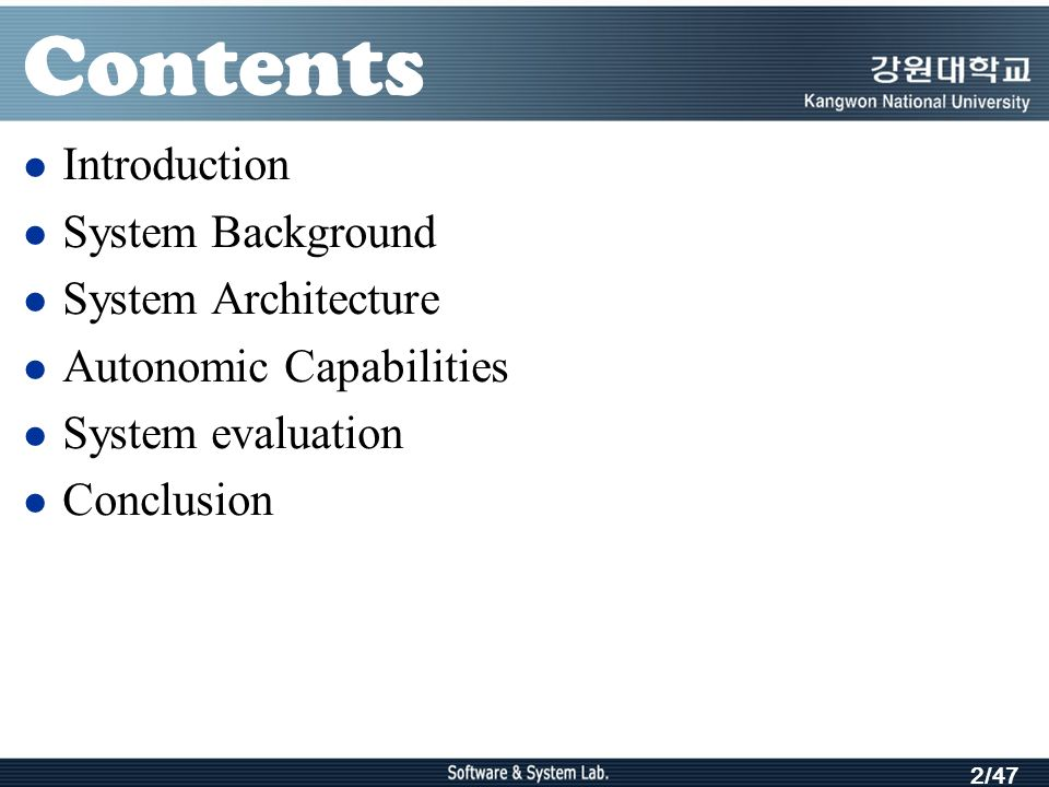 2/47 Contents Introduction System Background System Architecture Autonomic Capabilities System evaluation Conclusion