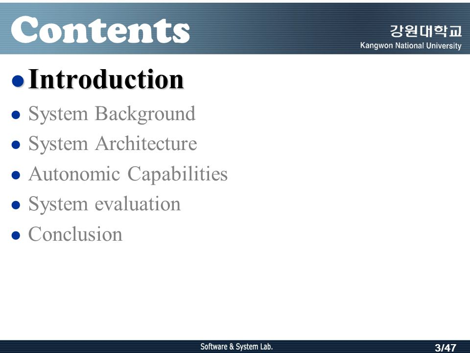 3/47 Contents Introduction Introduction System Background System Architecture Autonomic Capabilities System evaluation Conclusion