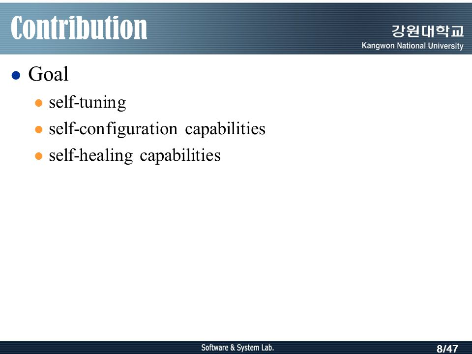 8/47 Contribution Goal self-tuning self-configuration capabilities self-healing capabilities