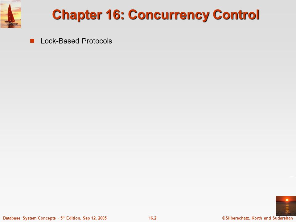 ©Silberschatz, Korth and Sudarshan16.2Database System Concepts - 5 th Edition, Sep 12, 2005 Chapter 16: Concurrency Control Lock-Based Protocols