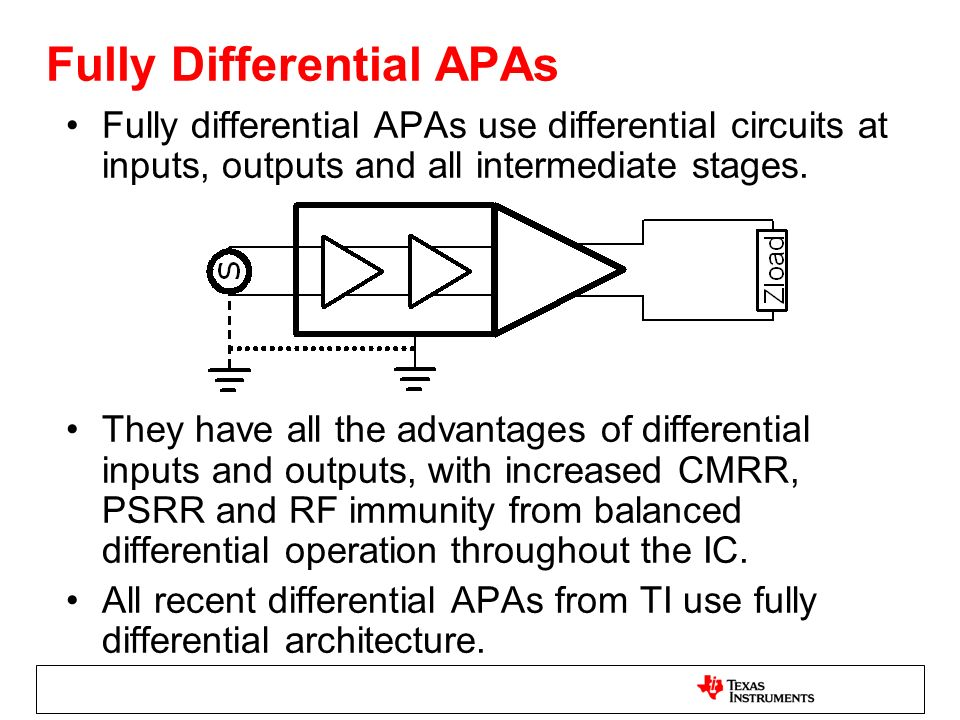 Fully Differential APAs Fully differential APAs use differential circuits at inputs, outputs and all intermediate stages. They have all the advantages