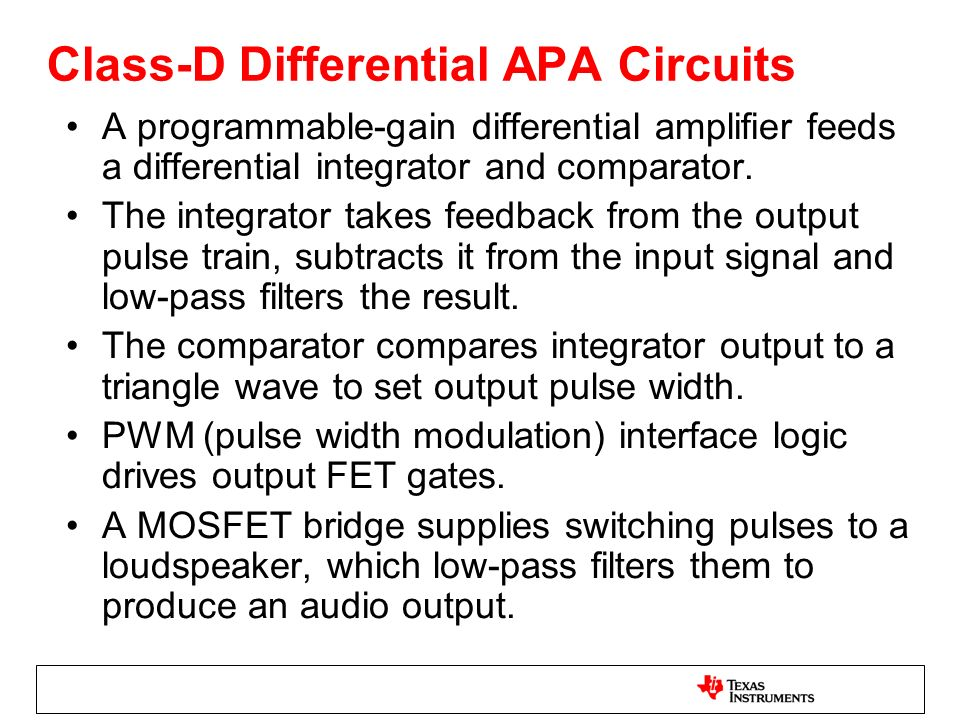 Class-D Differential APA Circuits A programmable-gain differential amplifier feeds a differential integrator and comparator. The integrator takes feed