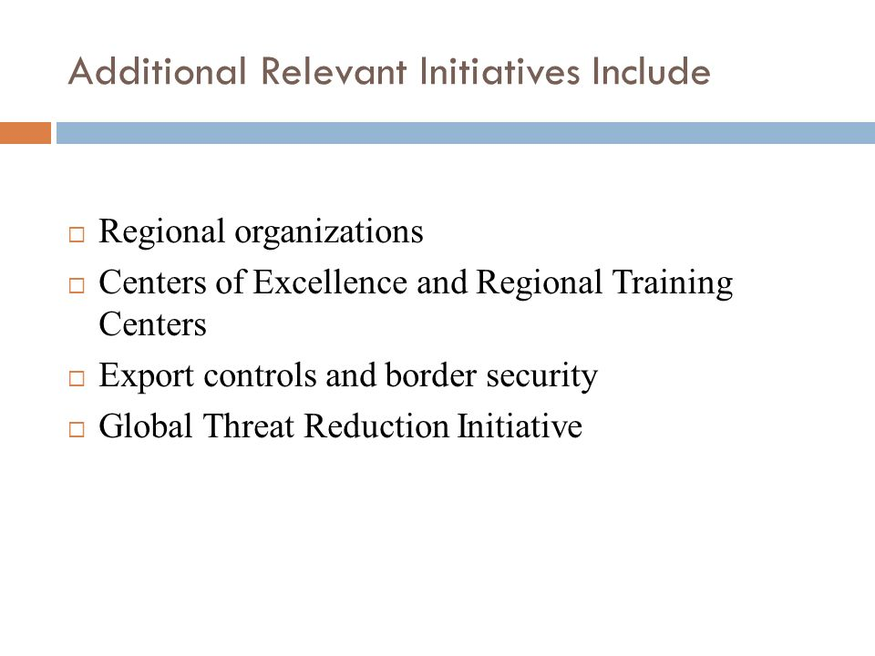 Additional Relevant Initiatives Include Regional organizations Centers of Excellence and Regional Training Centers Export controls and border security
