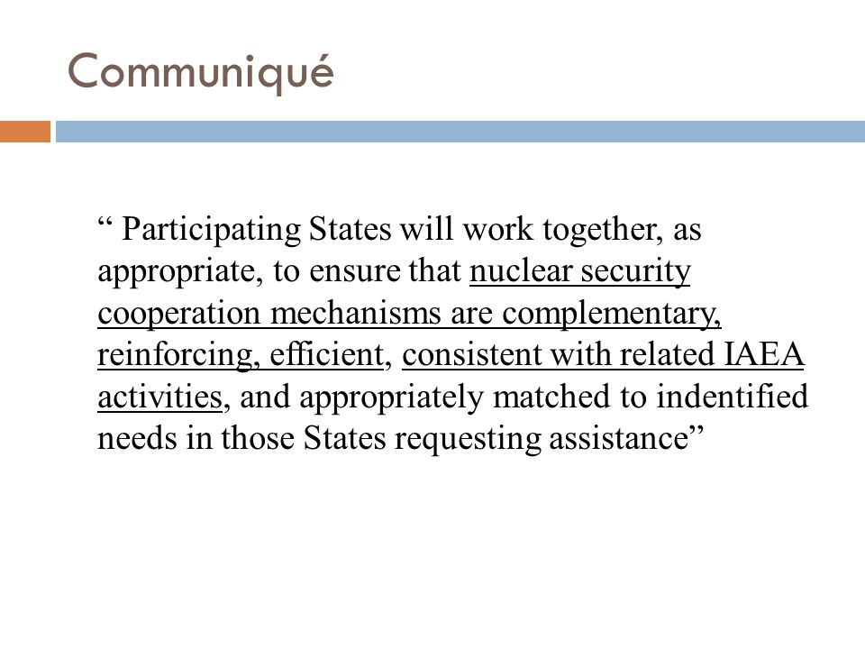 Communiqué Participating States will work together, as appropriate, to ensure that nuclear security cooperation mechanisms are complementary, reinforc