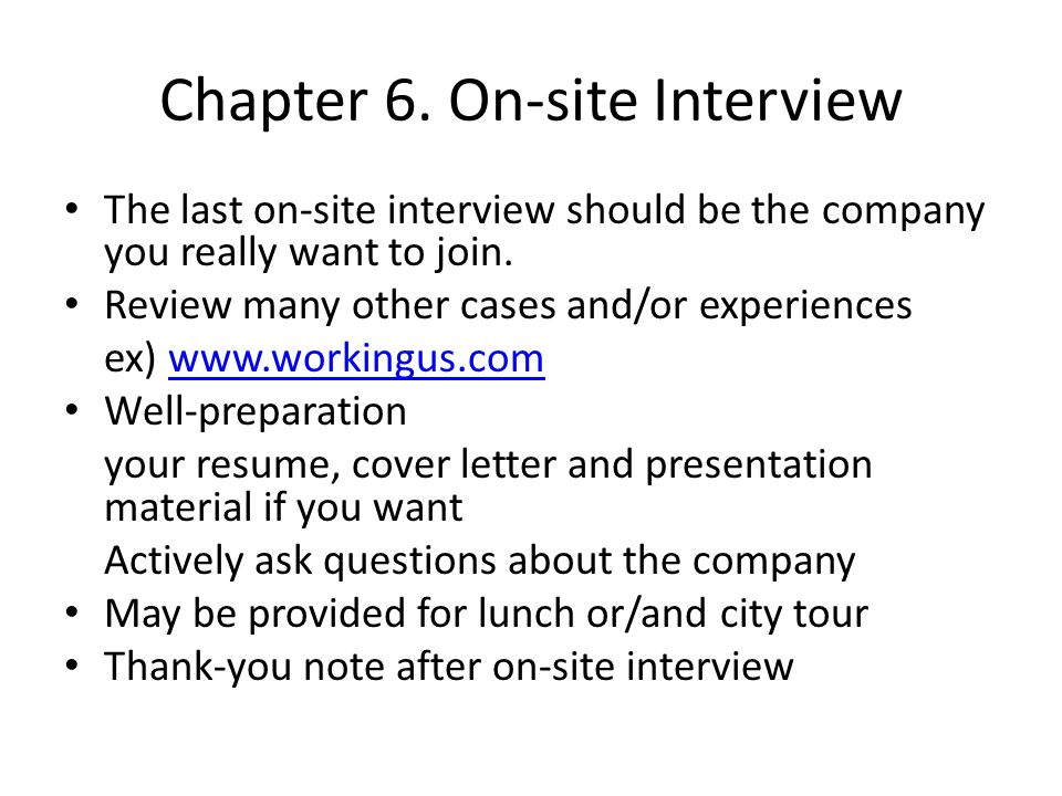 Chapter 6. On-site Interview The last on-site interview should be the company you really want to join. Review many other cases and/or experiences ex)