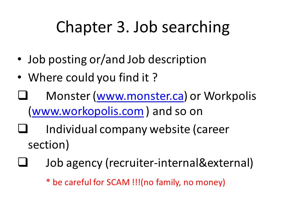 Chapter 3. Job searching Job posting or/and Job description Where could you find it ? Monster (www.monster.ca) or Workpolis (www.workopolis.com ) and