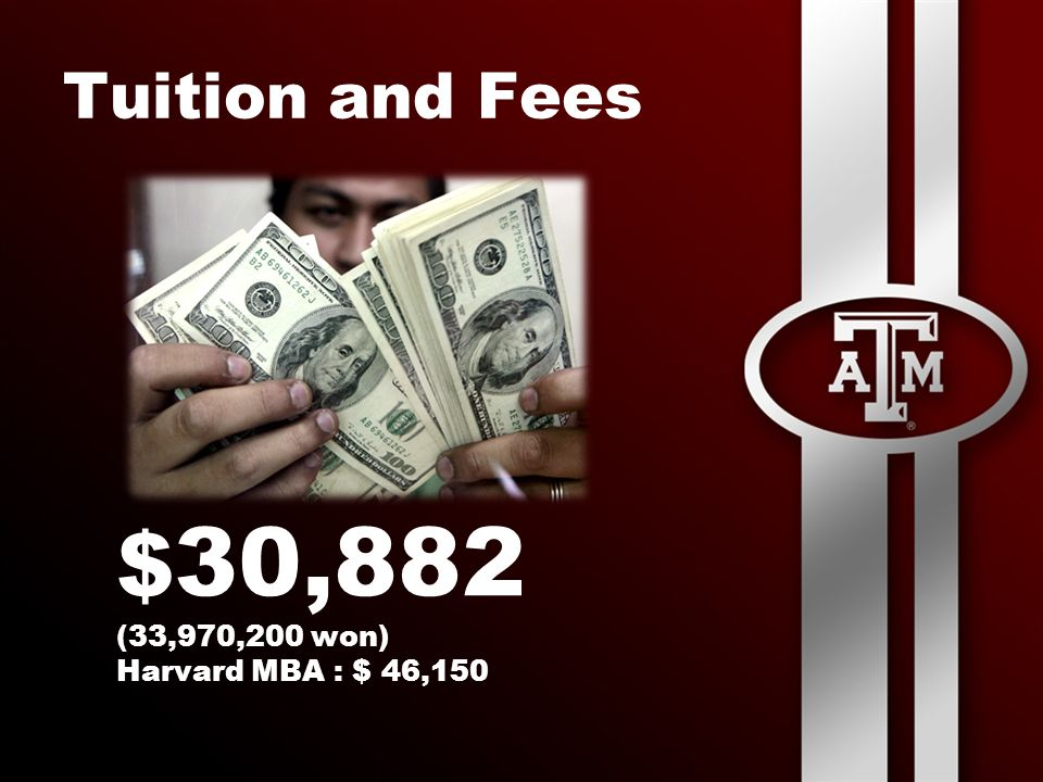 Tuition and Fees $ 30,882 (33,970,200 won) Harvard MBA : $ 46,150