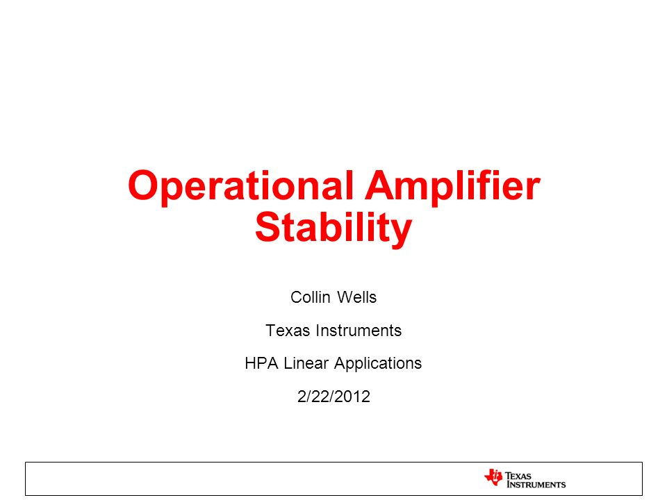 Operational Amplifier Stability Collin Wells Texas Instruments HPA Linear Applications 2/22/2012