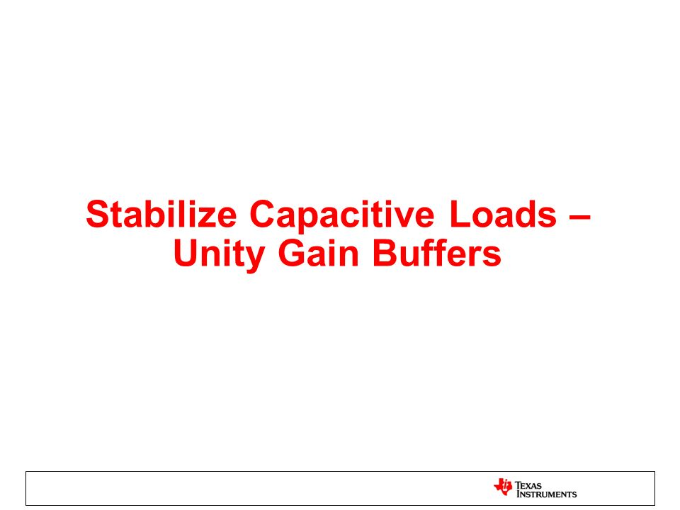 Stabilize Capacitive Loads – Unity Gain Buffers