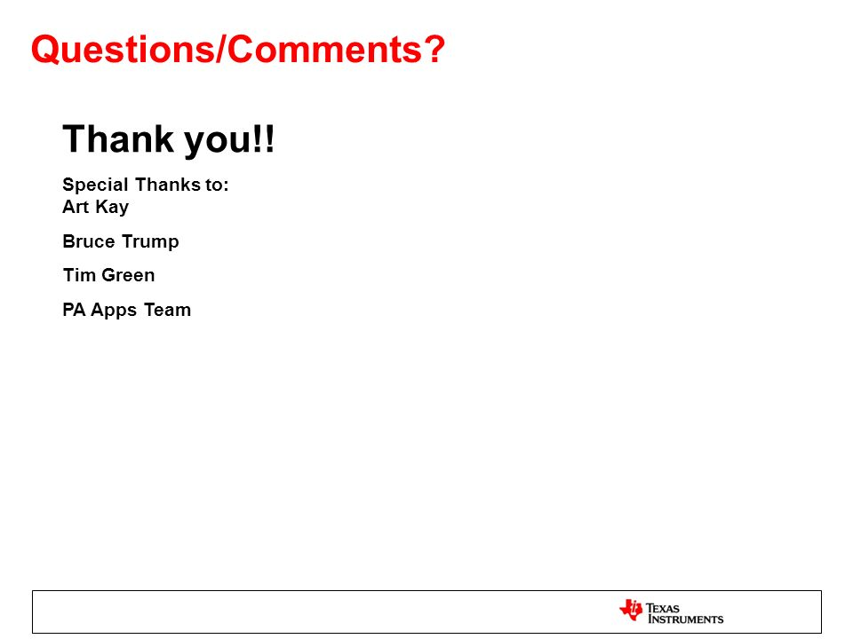 Questions/Comments? Thank you!! Special Thanks to: Art Kay Bruce Trump Tim Green PA Apps Team
