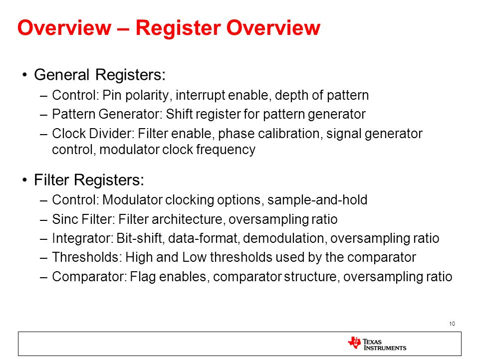 10 Overview – Register Overview General Registers: –Control: Pin polarity, interrupt enable, depth of pattern –Pattern Generator: Shift register for p