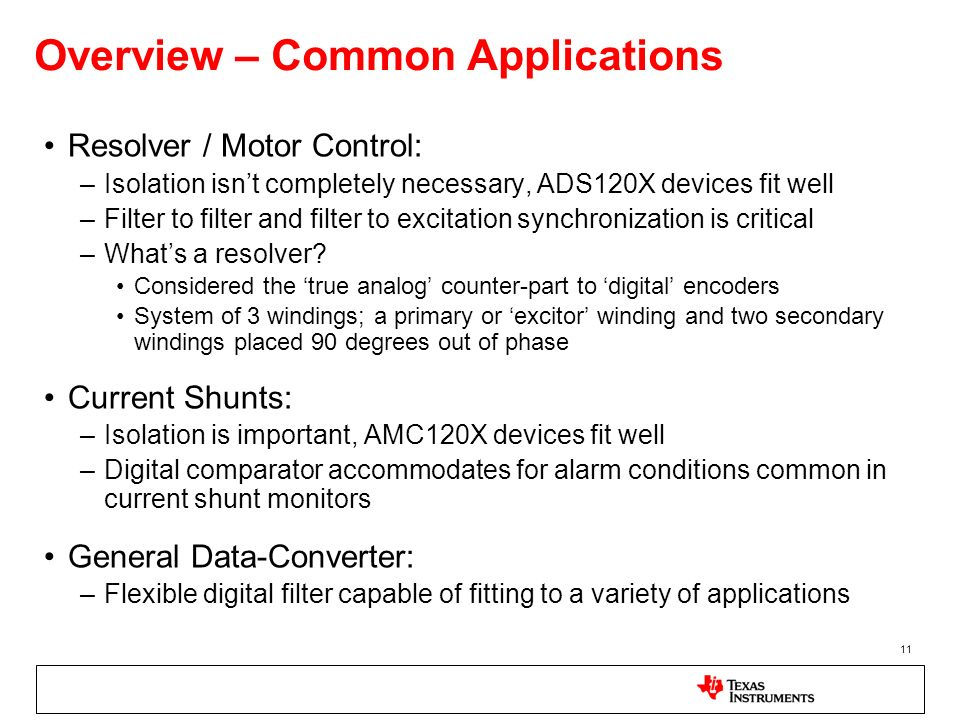 11 Overview – Common Applications Resolver / Motor Control: –Isolation isnt completely necessary, ADS120X devices fit well –Filter to filter and filte