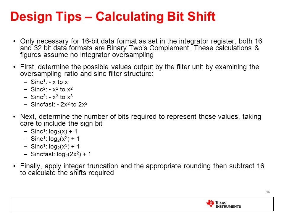 16 Design Tips – Calculating Bit Shift Only necessary for 16-bit data format as set in the integrator register, both 16 and 32 bit data formats are Bi