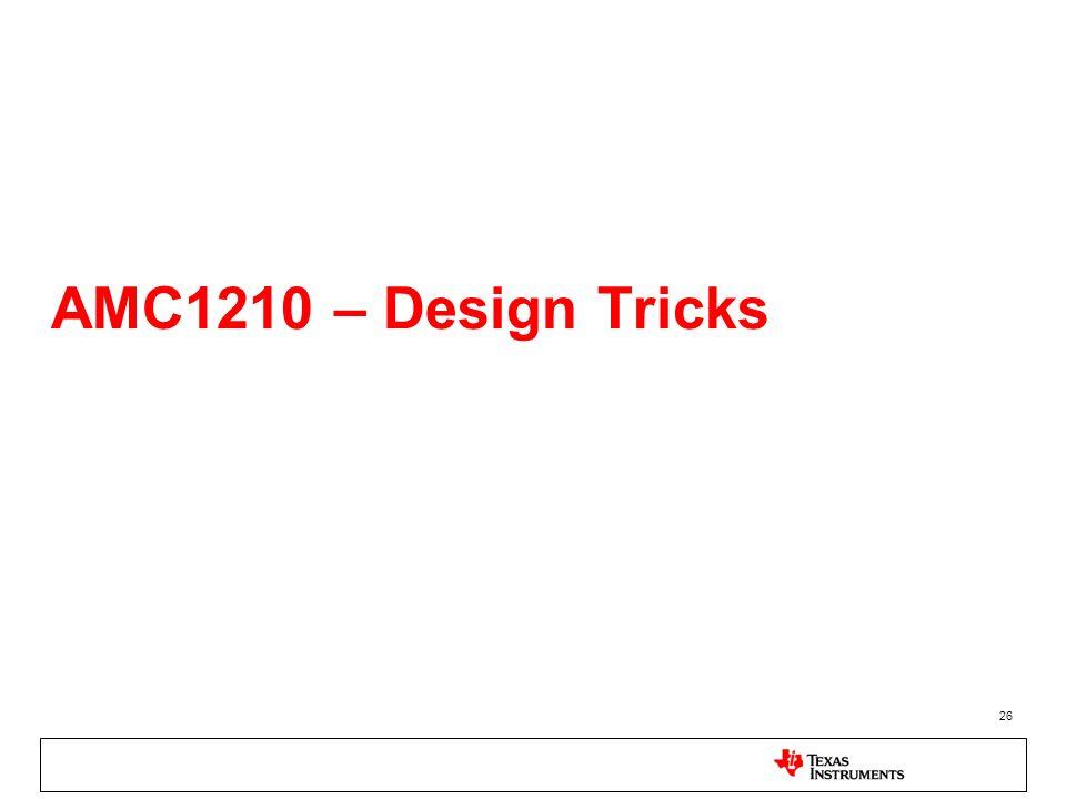 26 AMC1210 – Design Tricks