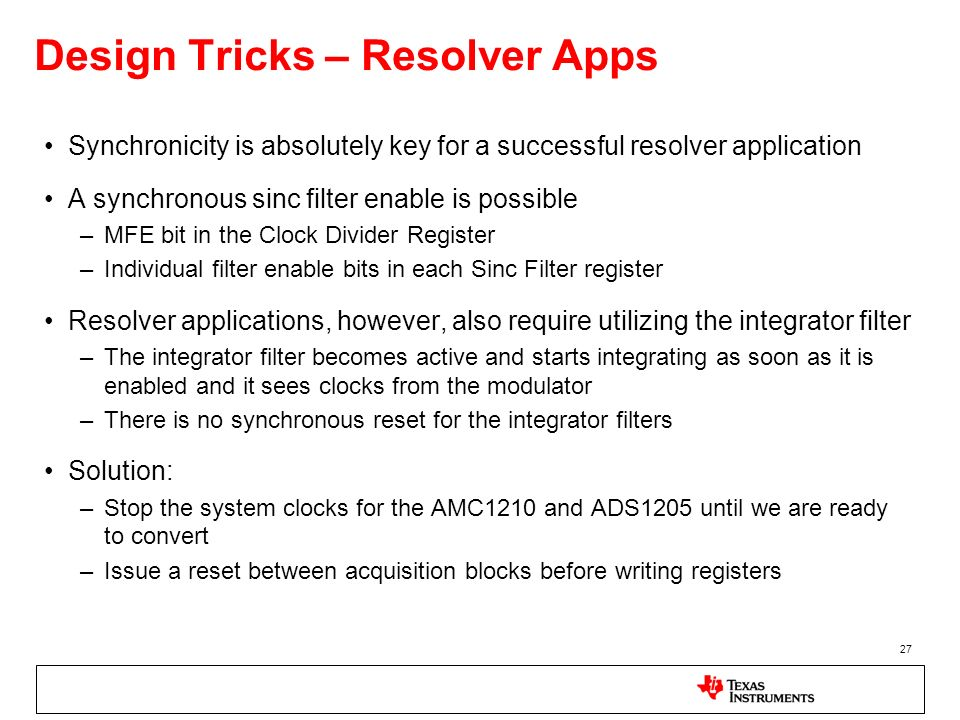 27 Design Tricks – Resolver Apps Synchronicity is absolutely key for a successful resolver application A synchronous sinc filter enable is possible –M